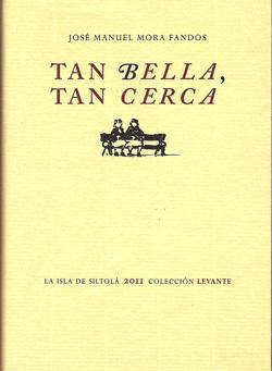 """""""Tan Bella, Tan Cerca"""" - Del escritor José Manuel Mora Fandos"""
